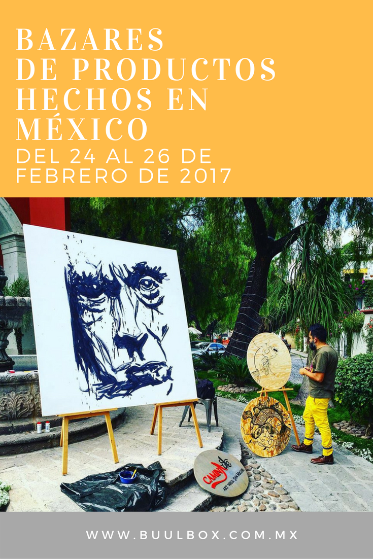 BAZARES DE PRODUCTOS HECHOS EN MÉXICO DEL 24 AL 26 DE FEBRERO DE 2017