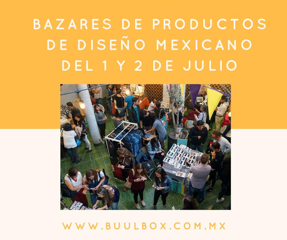 Bazares de diseño mexicano del 1 y 2 de Julio