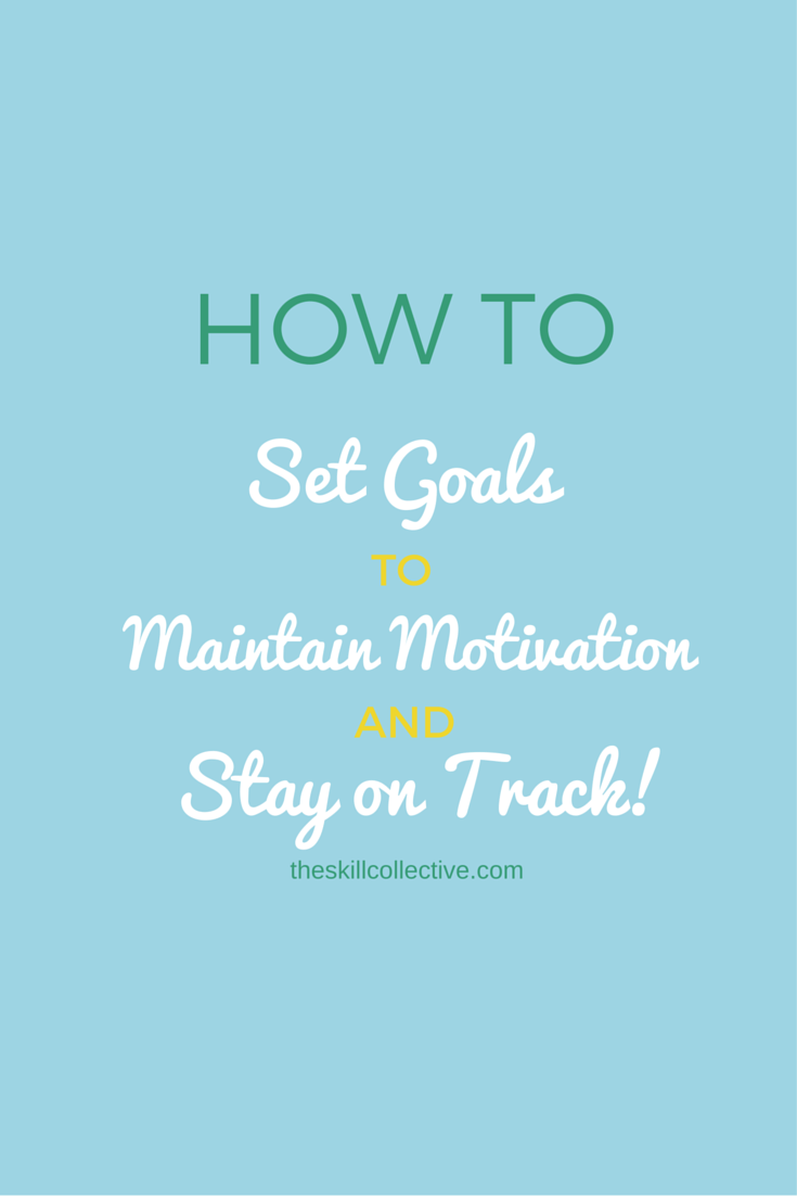 How to set goals maintain motivation stay on track
