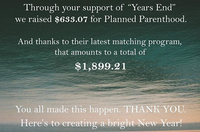 "What a way to kick off the new year. We are blown away by your support, and it feels damn good to be sending your contributions to such a crucial cause. Let's not stop here- we will continue to donate any money given through ""Years End"" to @plannedparenthood . Link in bio.  Honored to be on this journey with you all. Happy New Year!! #plannedparenthood #happynewyear"
