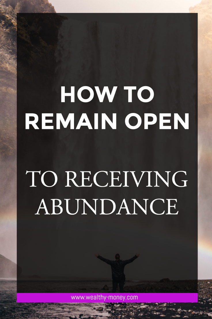 How to remain open to receiving abundance