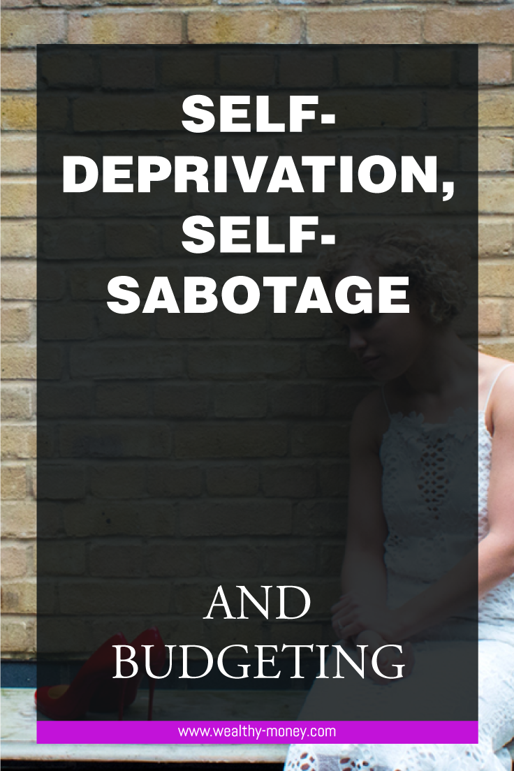 self deprivation, self-sabotage and budgeting