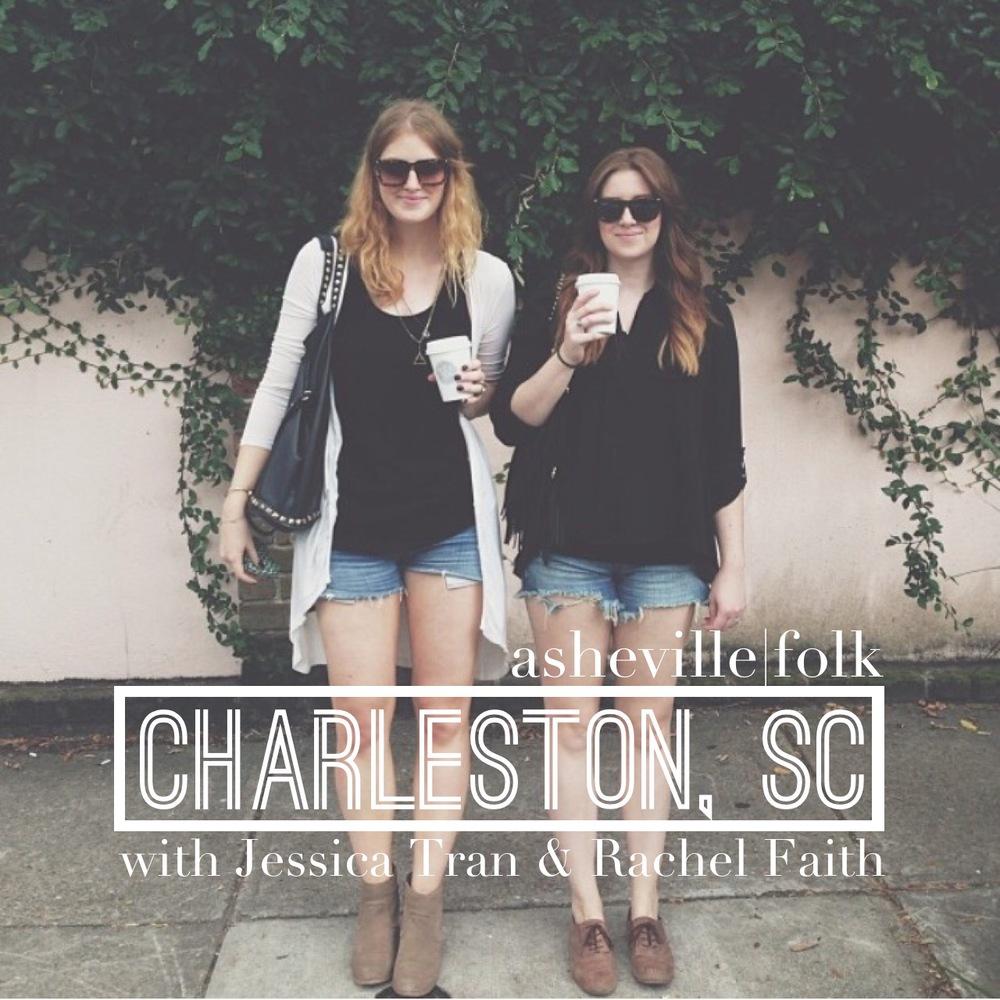 AshevilleFolk.com | Charleston SC City Guide with Jessica Tran & Rachel Faith
