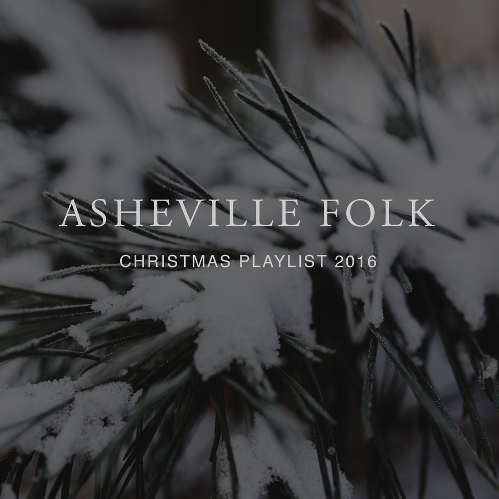 Break up the monotony of Christmas music and add a little spice to your holiday. Asheville Folk Christmas Playlist 2016 by Emily Bugher