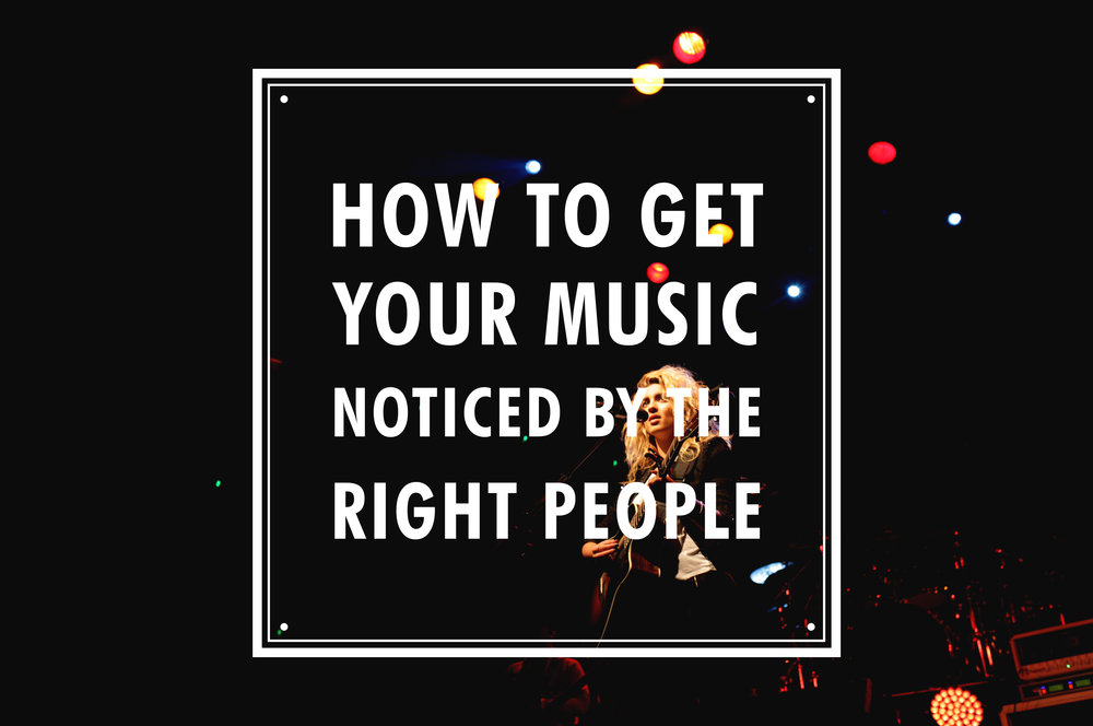 How to get your music noticed by the right people
