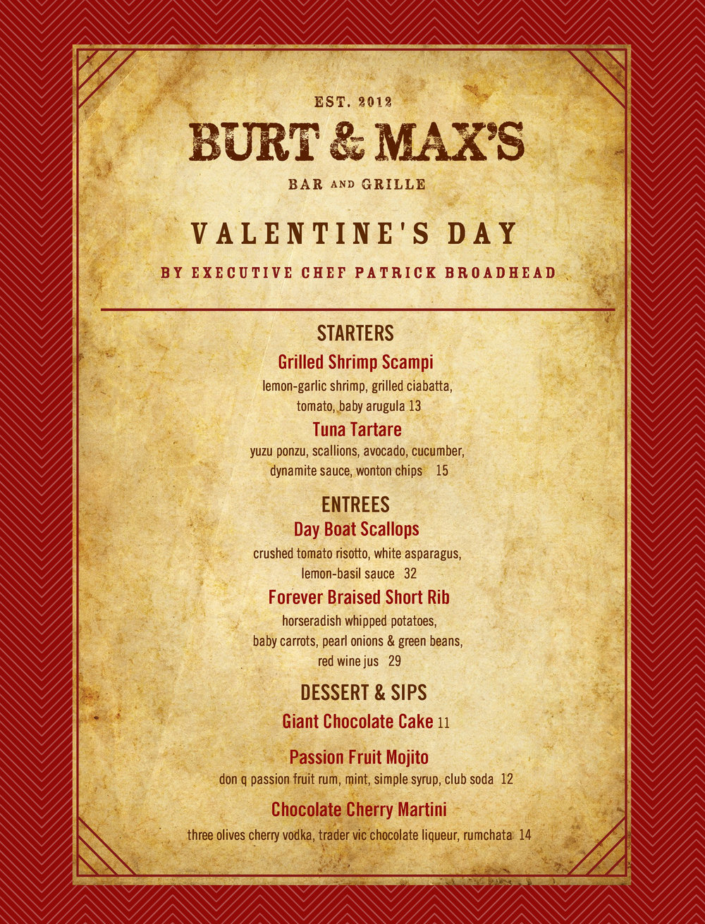 BURT & MAX'S  - Special a la carte menu (in addition to the full regular menu). Valentine's Day specialty cocktails. Click  HERE  for details.