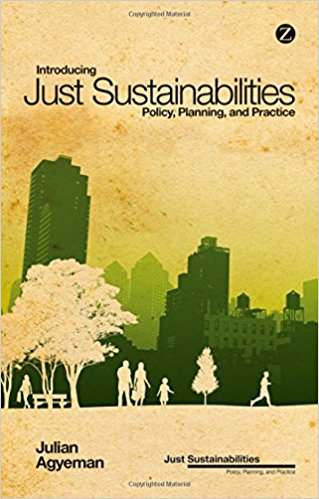 Book Cover: Introduction Just Sustainabilities. Policy, Planning, and Practice. By Julian Gyeman.