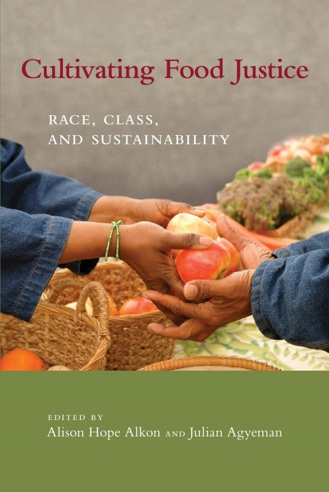 Book cover: Cultivating Food Justice. Edited by Alison Hope Alkon and Julian Agyeman.