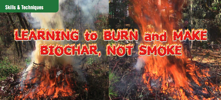 Use biochar burning practices to keep smoke out of the atmosphere when burning forest residue/slash