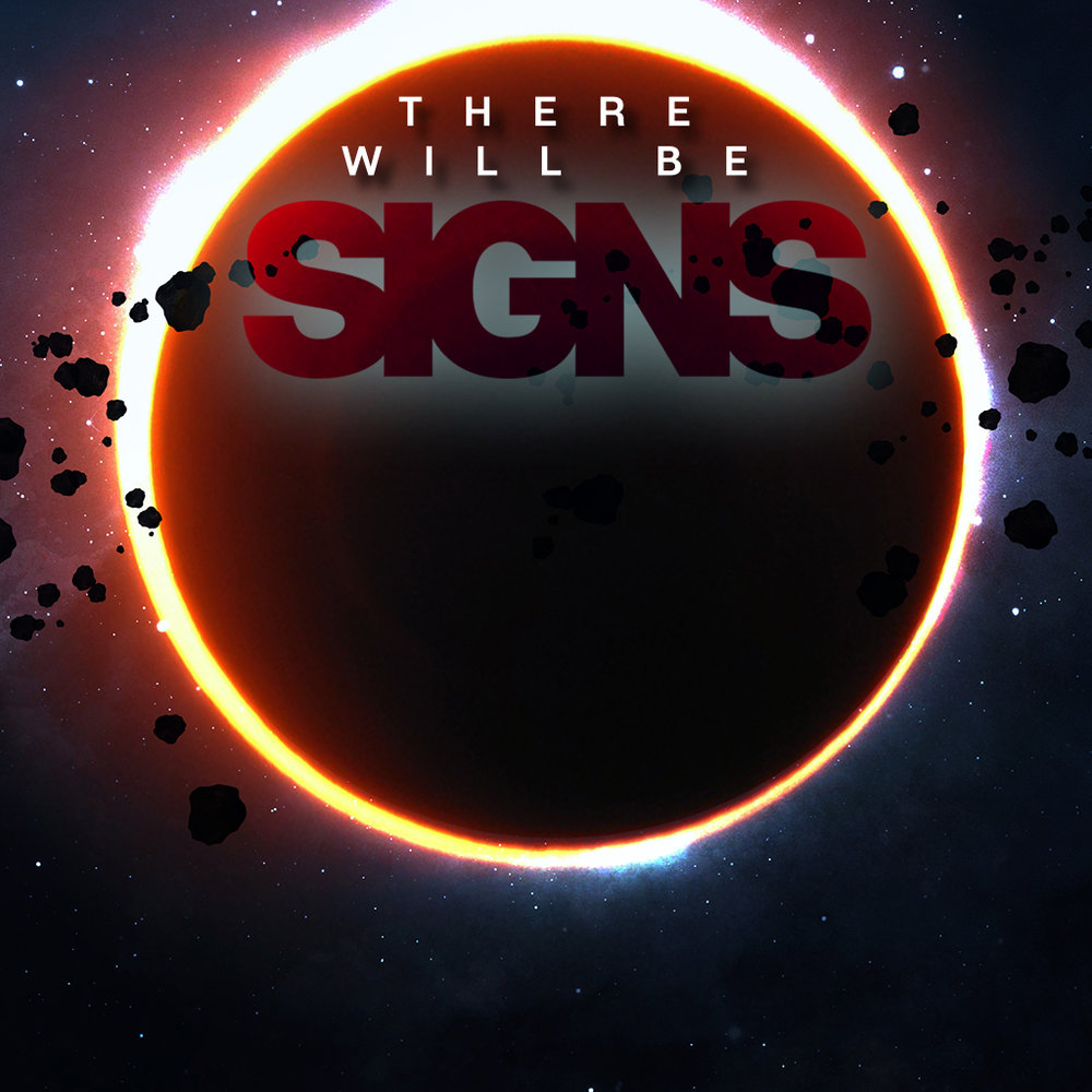 THERE WILL BE SIGNS Signs...Of the Times Nov 12, 2017 Study Guide