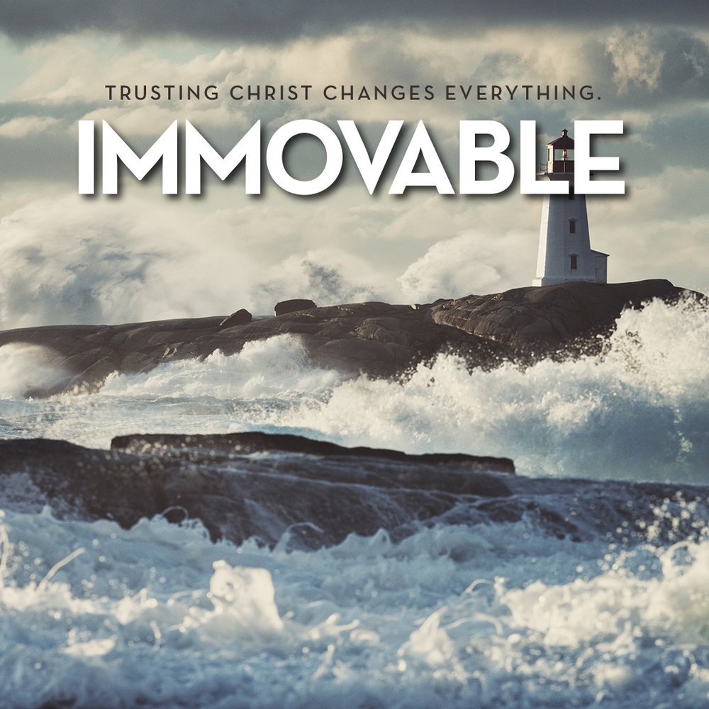 IMMOVABLE Trusting Christ Changes Everything Mar 11, 2018 Study Guide