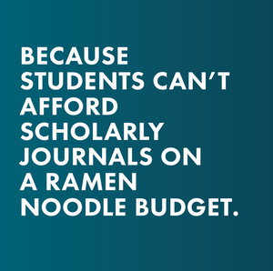 because students can't afford scholarly journals on a ramen noodle budget