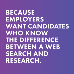 because employers want candidates who know the difference between a web search and research