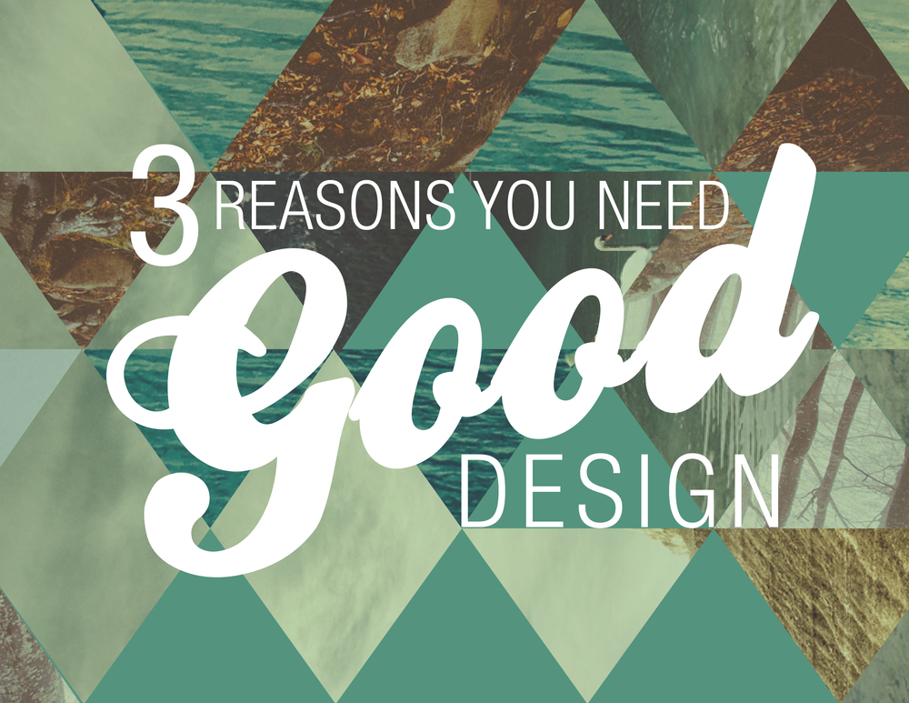 3 reasons you need good design