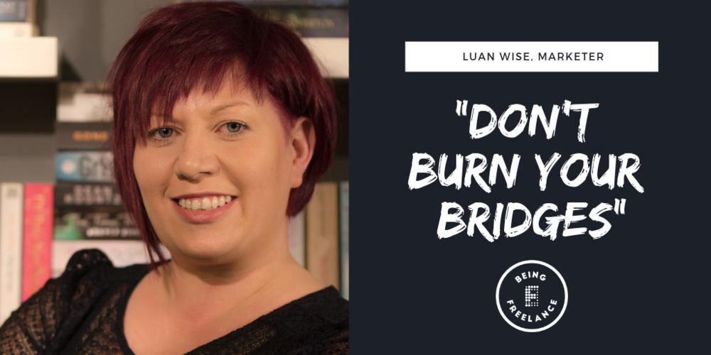 Luan wise, marketer Dont Burn Bridges Find First Freelance Work