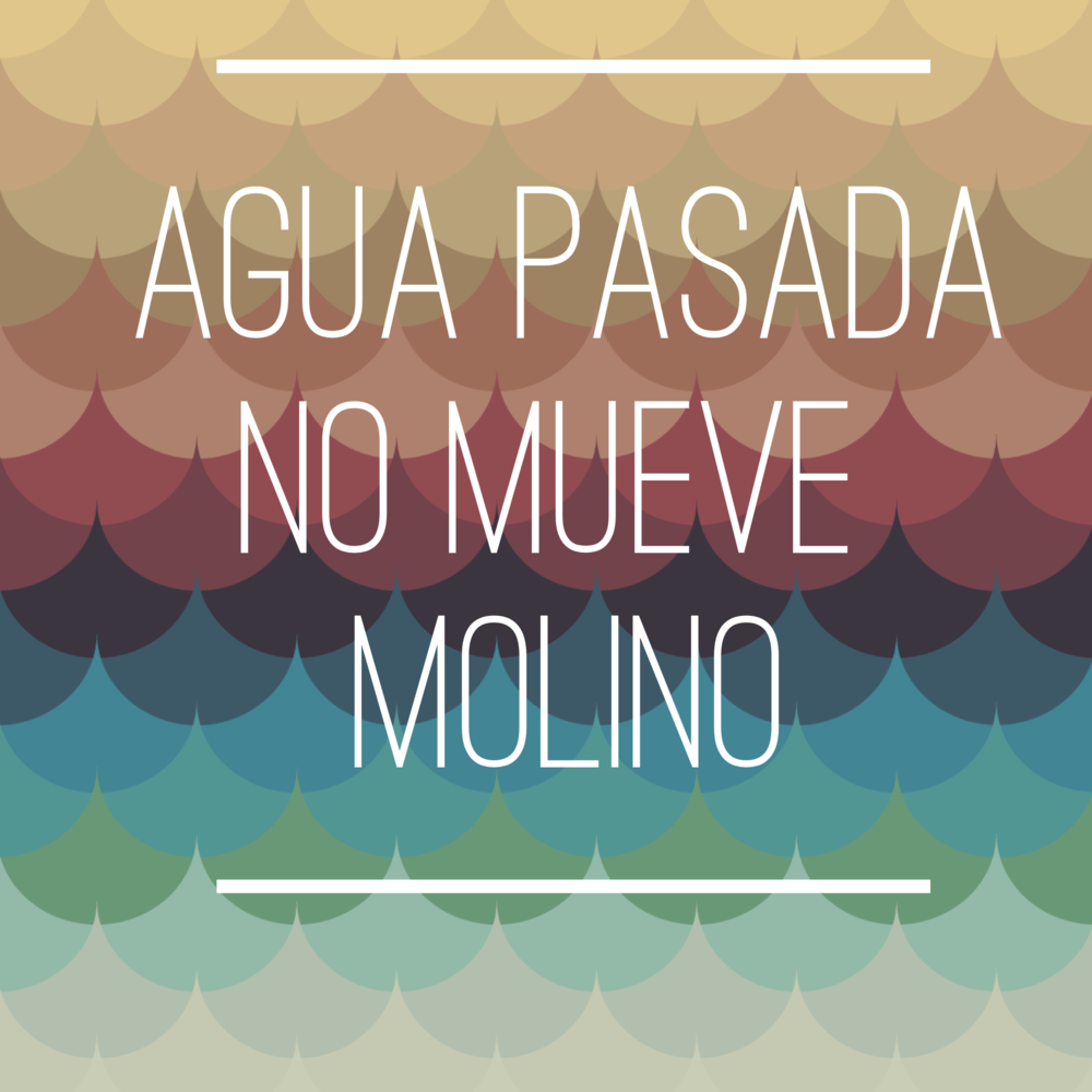 Read to Speak Spanish Phrases — Agua pasada no mueve molino