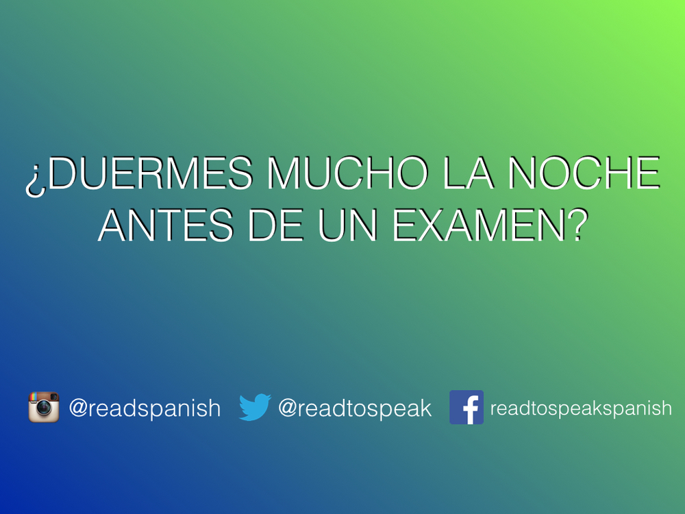 Read Spanish Questions — ¿Duermes mucho la noche antes de un examen?