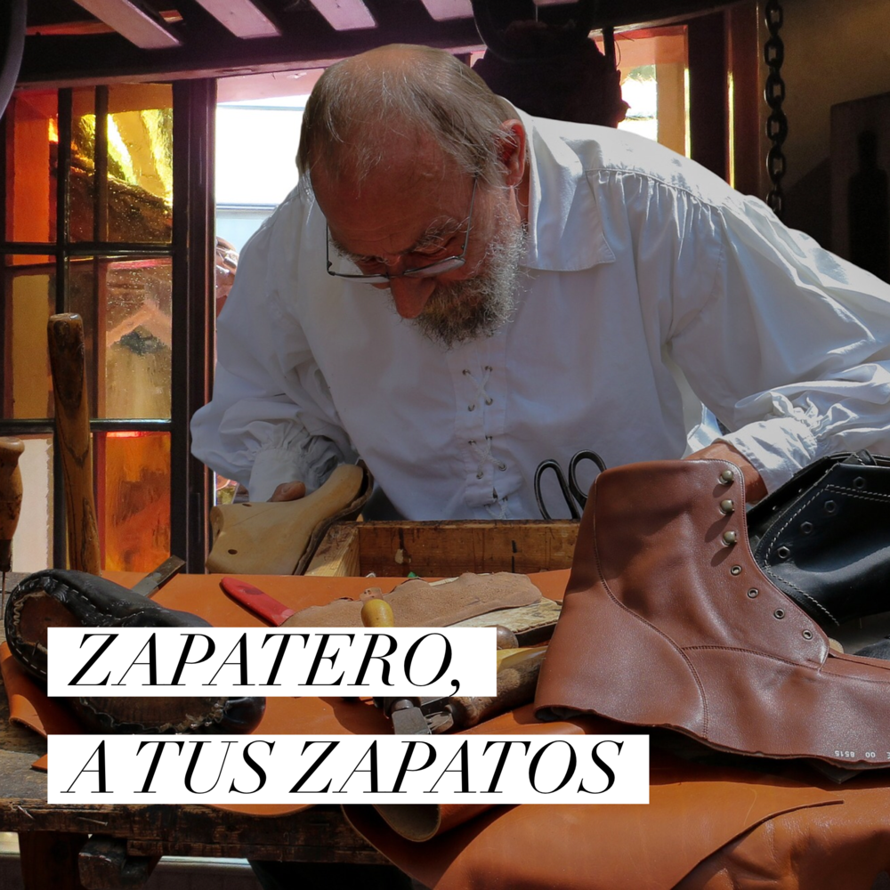 Read Spanish Phrases — Zapatero, a tus zapatos.