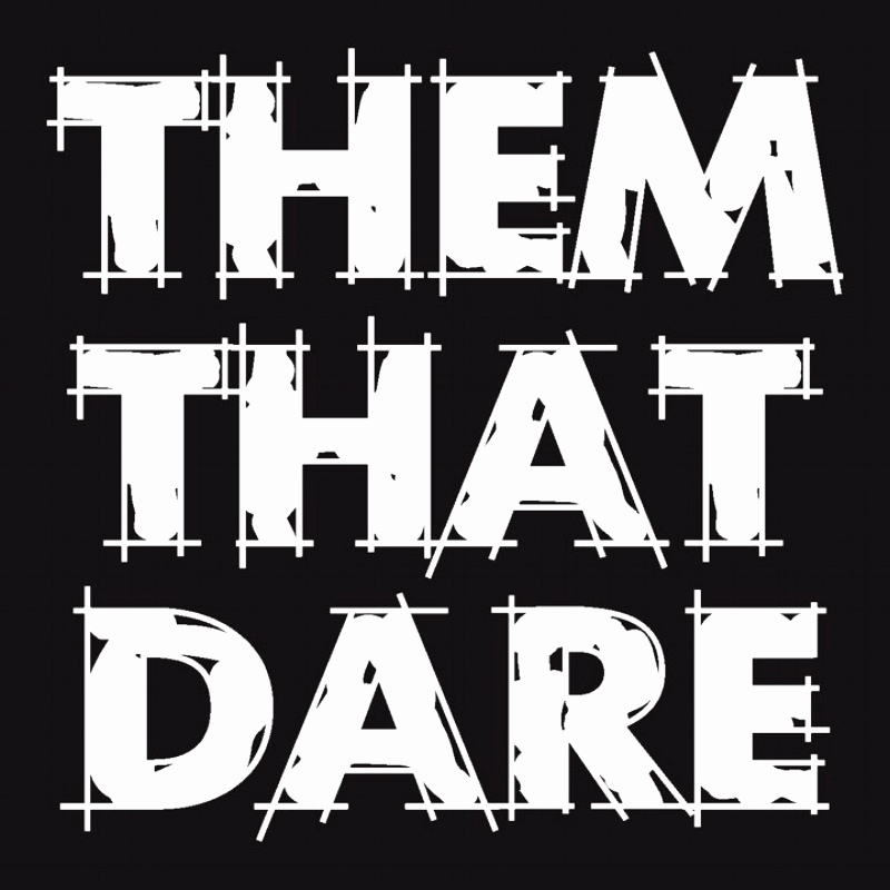 THEM THAT DARE