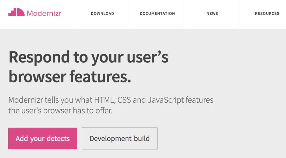 Modernizr  tells you what HTML, CSS and JavaScript features the user's browser has to offer.