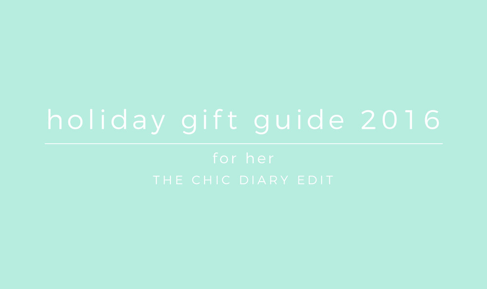 Holiday Gift Guide For Her | The Chic Diary Edit 2016