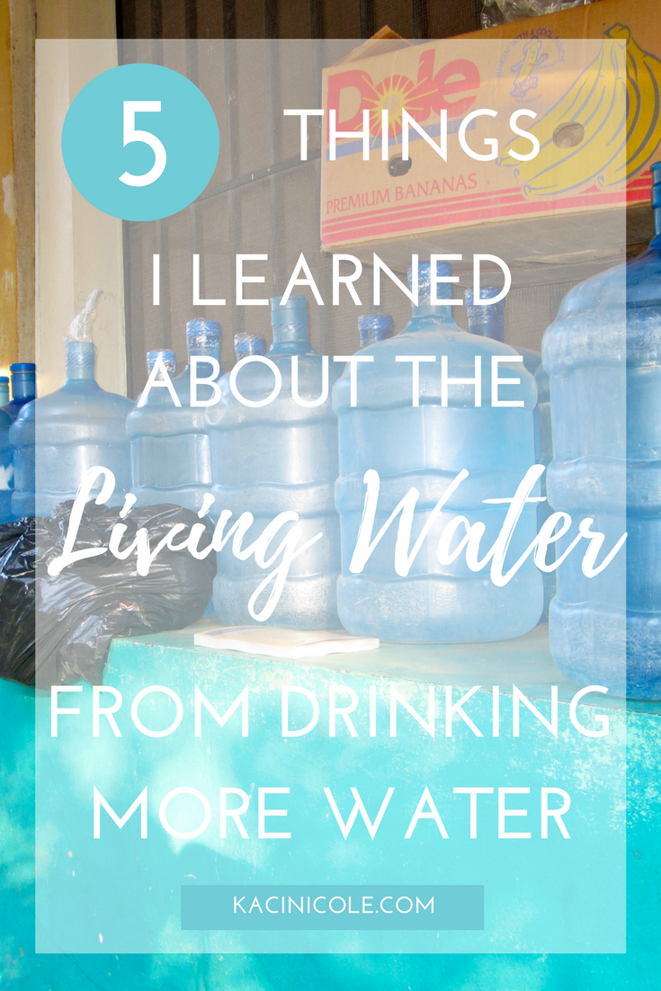 5 Things I Learned About the Living Water From Drinking More Water | Kaci Nicole.png
