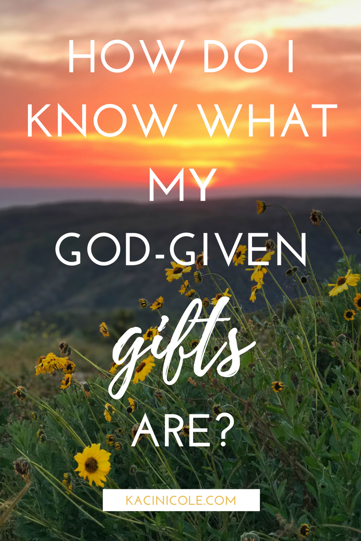 How Do I Know What My God-Given Gifts Are? | Kaci Nicole.png