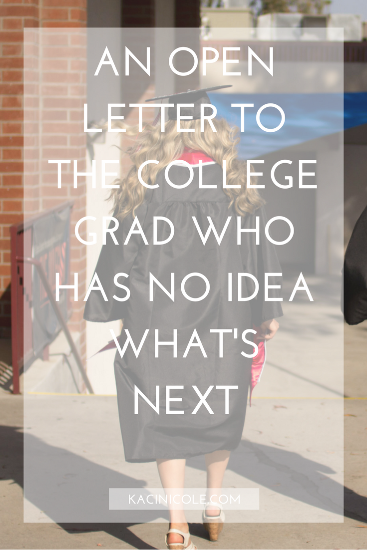 An Open Letter To The College Grad Who Has No Idea What's Next | Kaci Nicole.png