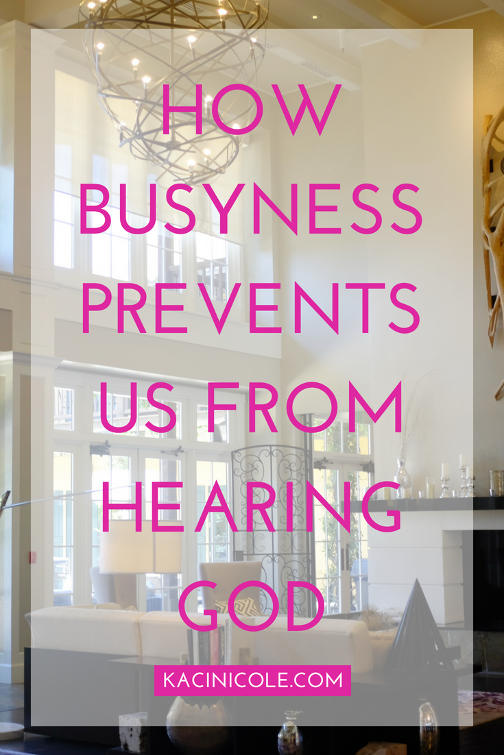 How Busyness Prevents Us From Hearing God | Kaci Nicole.png