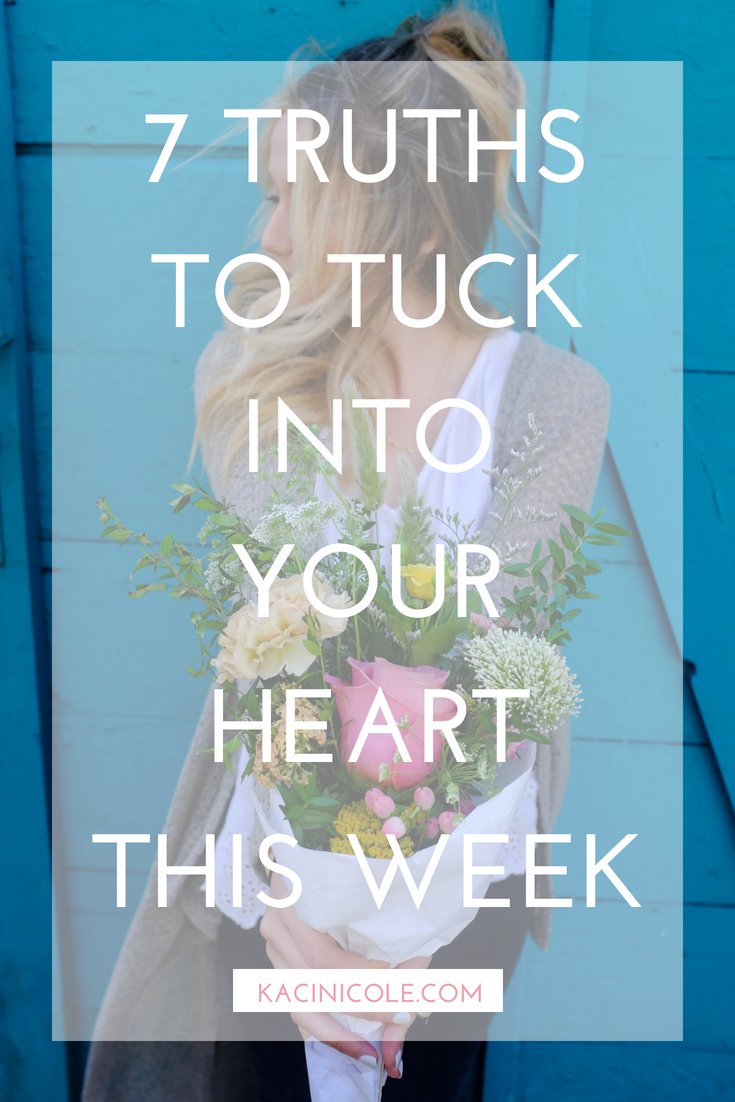 7 Truths To Tuck Into Your Heart This Week | Kaci Nicole.png
