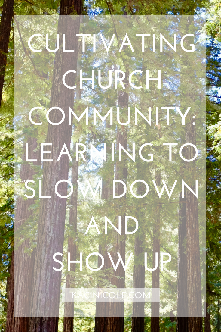 Cultivating Church Community - Learning to Slow Down and Show Up | Kaci Nicole.png