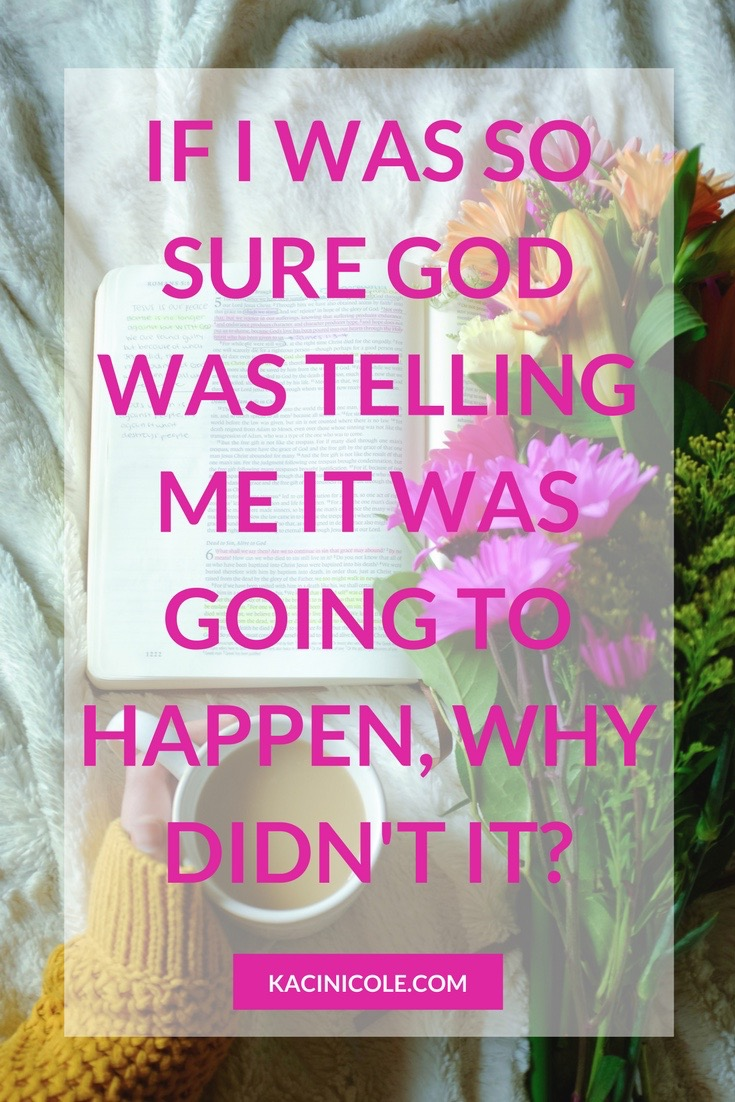 If I Was So Sure God Was Telling Me it Was Going to Happen, Why Didn't It? | Kaci Nicole.jpg