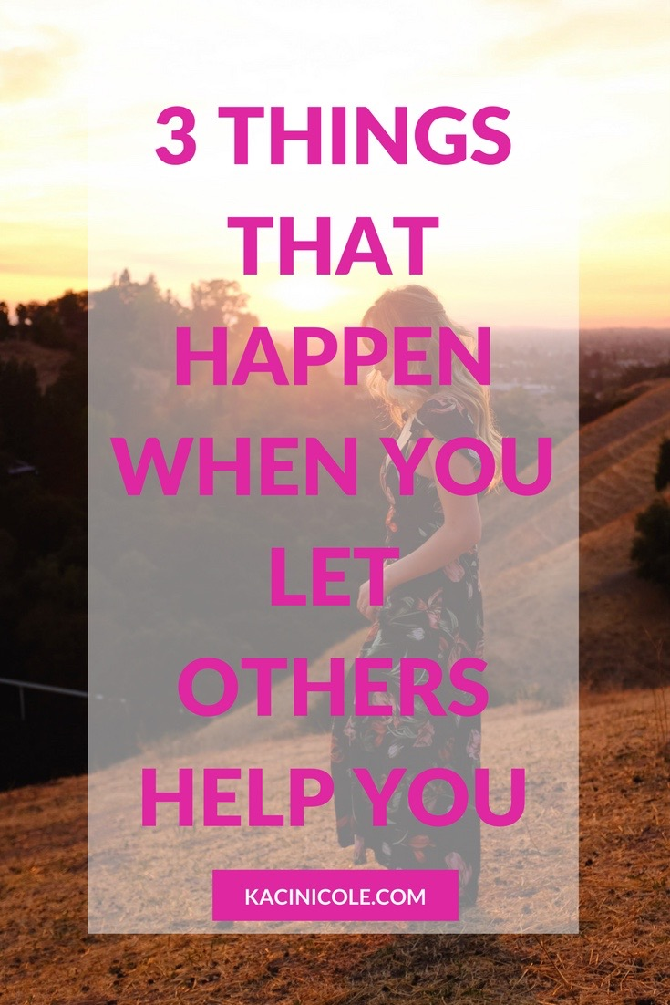 3 Things That Happen When You Let Others Help You | Kaci Nicole.jpg