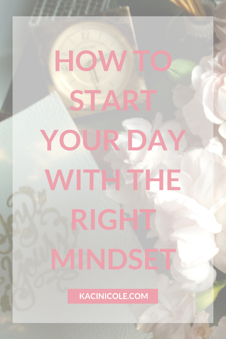 How To Start Your Day With the Right Mindset | Kaci Nicole.png
