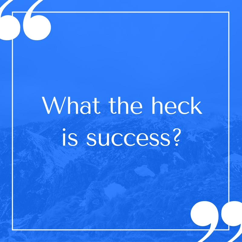 what the heck is success