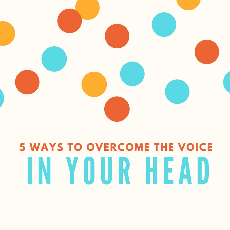 5 ways to overcome the voice in your head