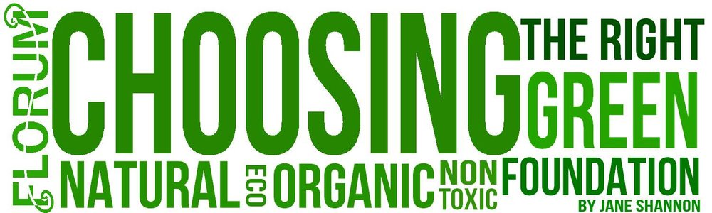 Choosing the right green eco non toxic organic foundation for Florum Fashion Magazine - Ethical Sustainable Mag - by Jane Shannon Organic natural submissions clean living
