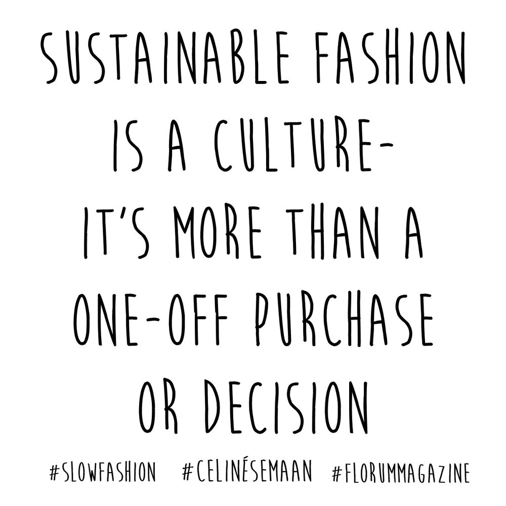 celine samaan quote for florum fashion magazine - sustainable fashion - fash revolution - ethical style.jpg