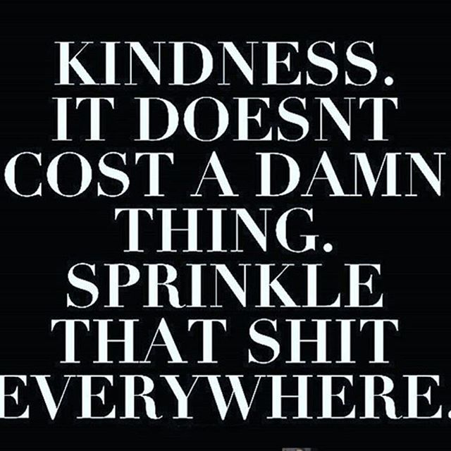 Kindness it doesn't cost a damn thing sprinkle that shit everywhere. 🌱🌷🍁🍃🌾💎 #30daysofgratitude #grateful #gratitudemonth #gratitude #iam #wordporn #inspirationalquotes #inspiration #iamthankful #happythanksgiving #thanks #thankful #positiveenergy #positivethoughts #positivethinking #positive #loa #lawofattraction #happysaturday #kindnessmatters #kindness