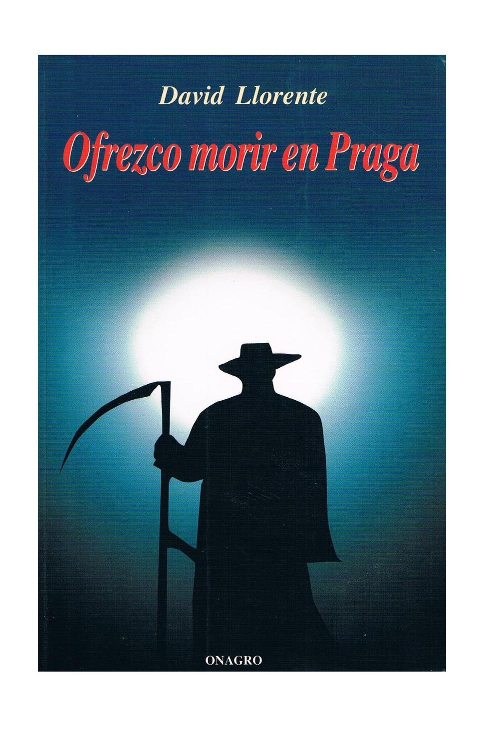 david_llorente_novela_ofrezco_morir_en_praga