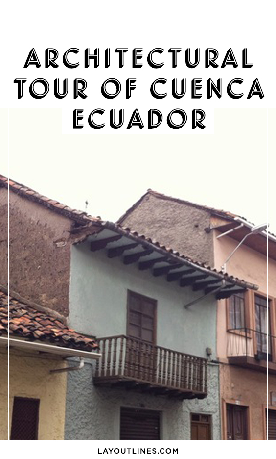 ARCHITECTURAL TOUR OF CUENCA, ECUADOR