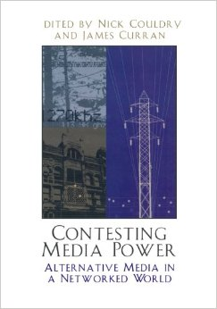 Couldry, N. and Curran, J. (eds) (2003)   Contesting Media Power: Alternative Media in a Networked World  , Boulder, CO: Rowman & Littlefield