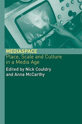Couldry, N. and McCarthy, A. (eds) (2004) MediaSpace: Place, Scale and Culture in a Media Age, London: Routledge