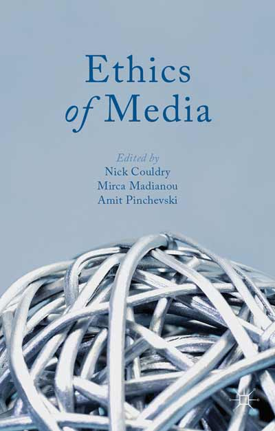 Couldry, N., Madianou, M. and Pinchevski, A. (eds) (2013) Ethics of Media, London: Palgrave Macmillan