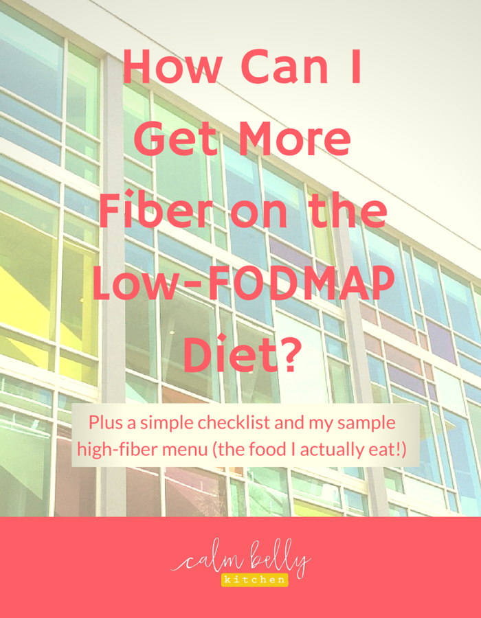 How can I get more fiber on the low fodmap diet.  Bonus: Download the simple checklist and sample high fiber menu.