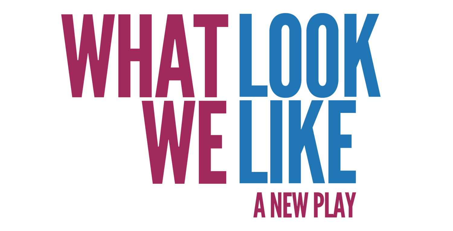 What We Look Like | A New Play
