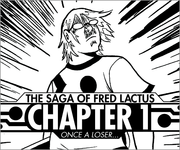 Rock of Pages #6 The Saga of Fred Lactus Chapter 1 The time travel epic starts here! Born in the near future, Fred Lactus is the biggest...  Read More >