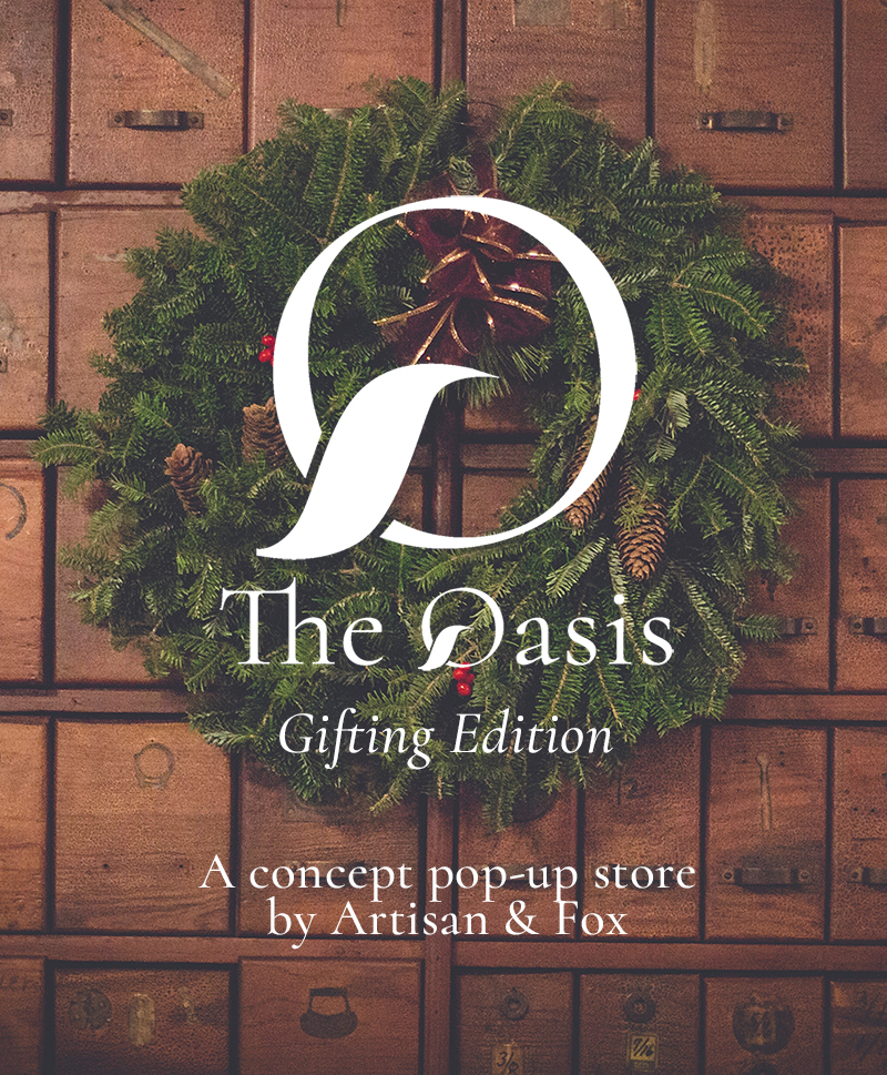 Welcome to The Oasis — - An artisan pop-up concept store led by Artisan & Fox, bringing together extraordinary, ethical brands.The Oasis: Gifting Edition was open at 63 Hanbury Street, London E1 5JP from 1-21 Dec.