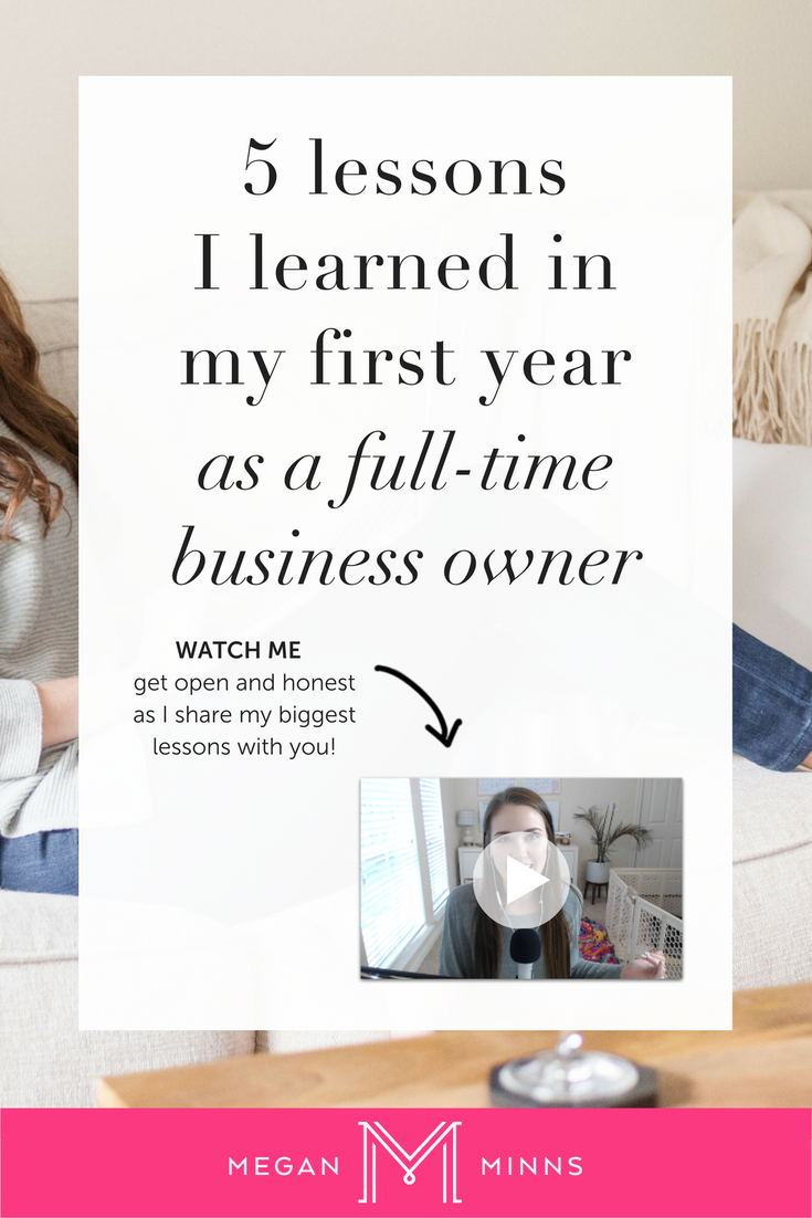 5 Lessons Learned From My First Year As A Full-Time Business Owner | I'm sharing the five lessons I learned after being a full-time entrepreneur for one year! Find out what they were by going to >> http://meganminns.com/blog/lessons-learned-year-one
