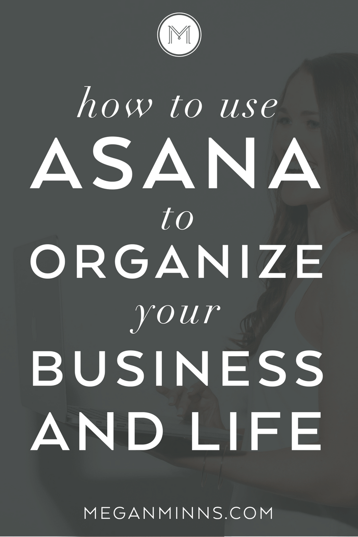 Are you tired of feeling like an unorganized, unfocused mess? Then it is time to set up an online headquarters to organize your life and business! Learn how to use Asana to organize your business and life in one place: https://meganminns.com/blog/how-to-use-asana